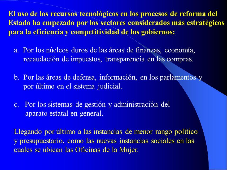 El uso de los recursos tecnológicos en los procesos de reforma del Estado ha empezado por los sectores considerados más estratégicos para la eficiencia y competitividad de los gobiernos: a.
