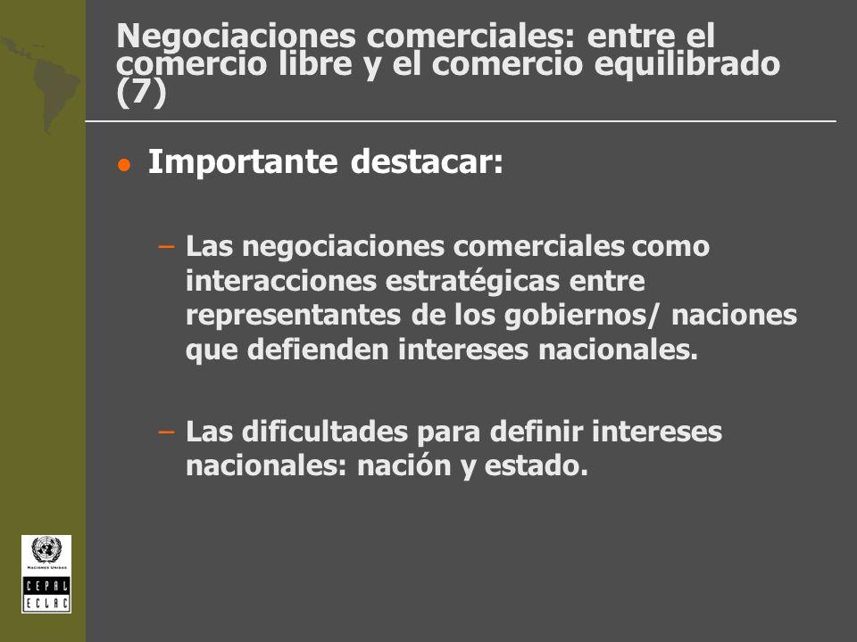 Negociaciones comerciales: entre el comercio libre y el comercio equilibrado (7) l Importante destacar: –Las negociaciones comerciales como interaccio