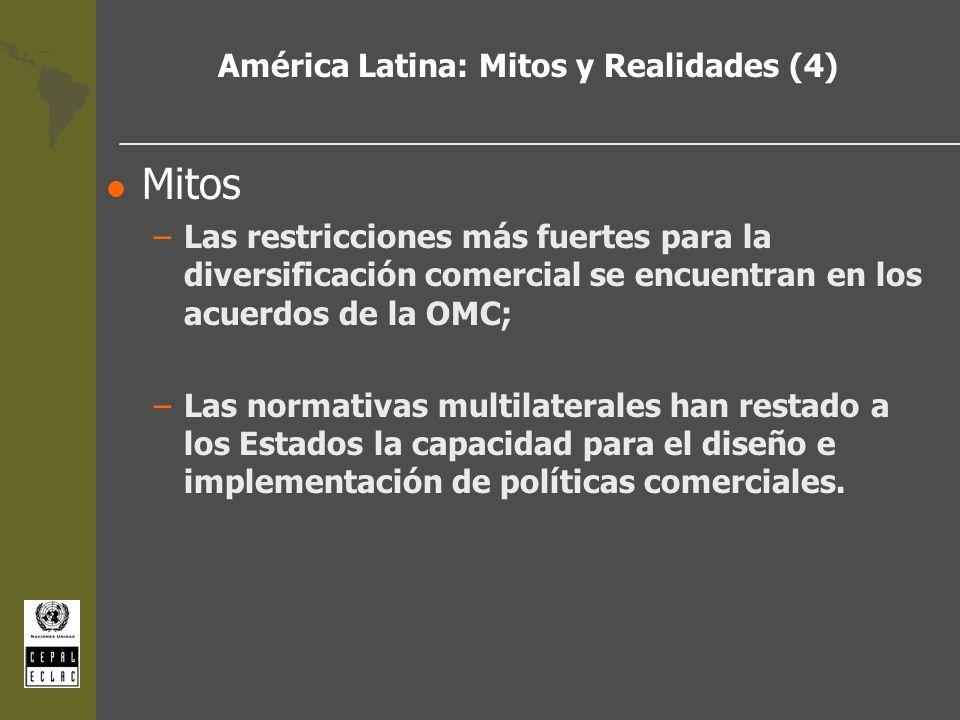 América Latina: Mitos y Realidades (4) l Mitos –Las restricciones más fuertes para la diversificación comercial se encuentran en los acuerdos de la OM