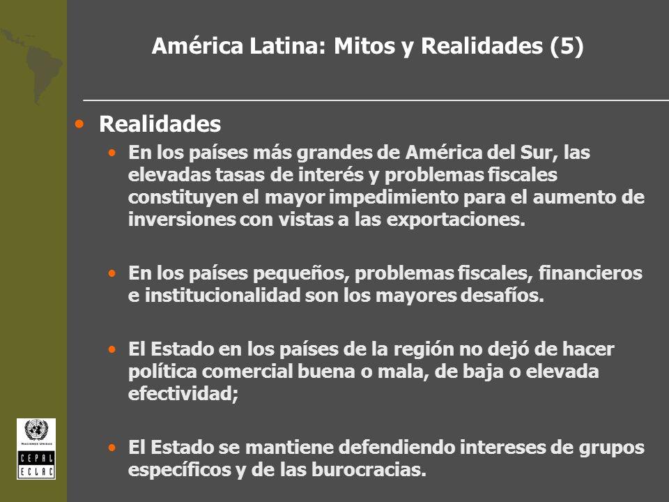 América Latina: Mitos y Realidades (5) Realidades En los países más grandes de América del Sur, las elevadas tasas de interés y problemas fiscales con