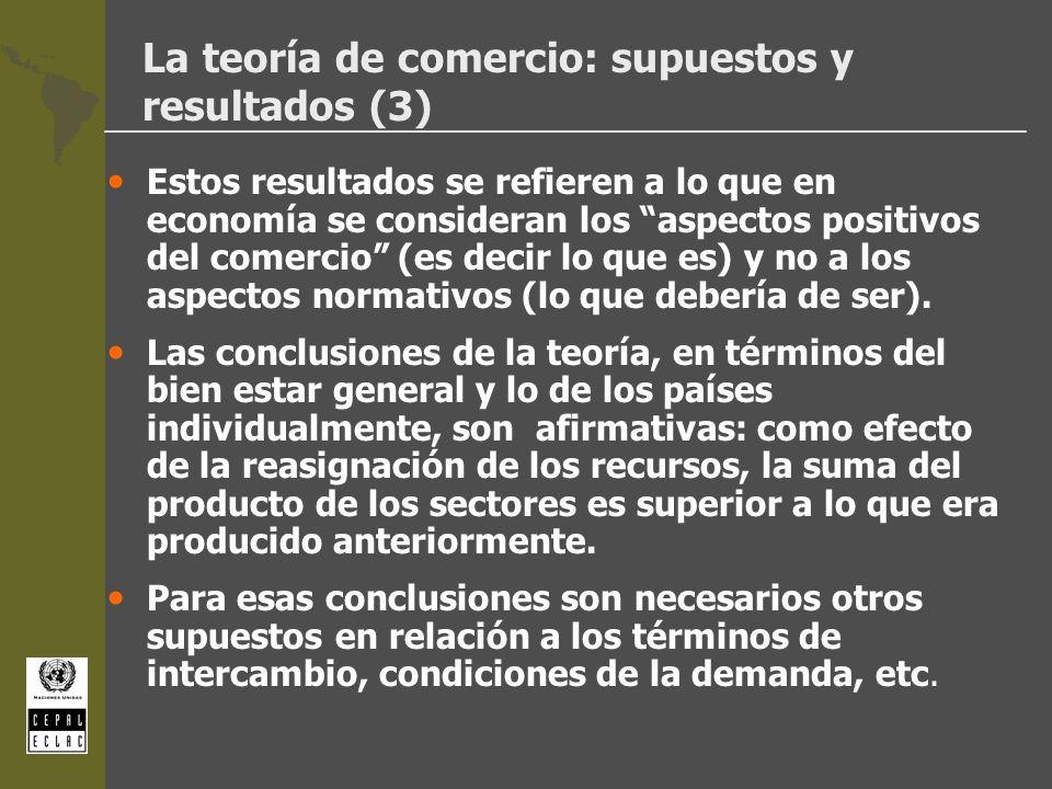 La teoría de comercio: supuestos y resultados (3) Estos resultados se refieren a lo que en economía se consideran los aspectos positivos del comercio
