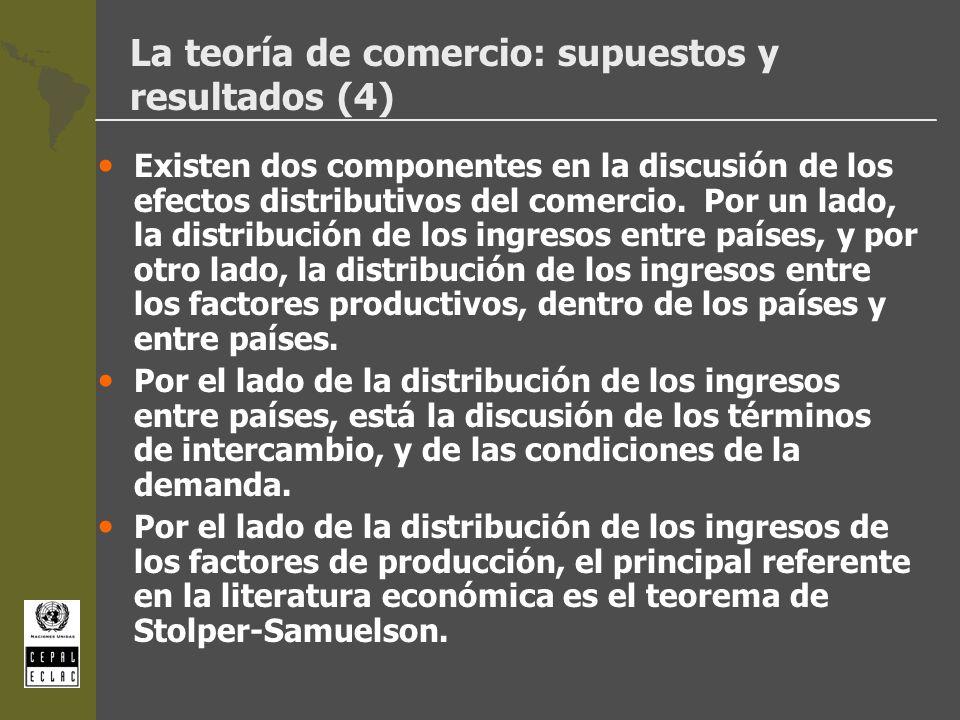 La teoría de comercio: supuestos y resultados (4) Existen dos componentes en la discusión de los efectos distributivos del comercio. Por un lado, la d
