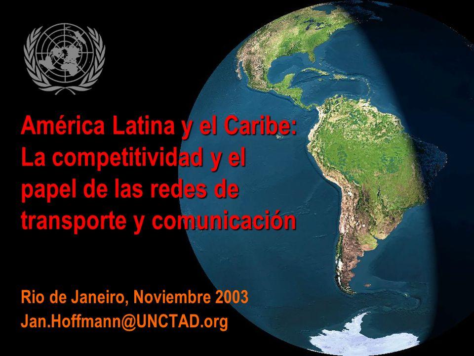 América Latina y el Caribe: La competitividad y el papel de las redes de transporte y comunicación Rio de Janeiro, Noviembre 2003 Jan.Hoffmann@UNCTAD.