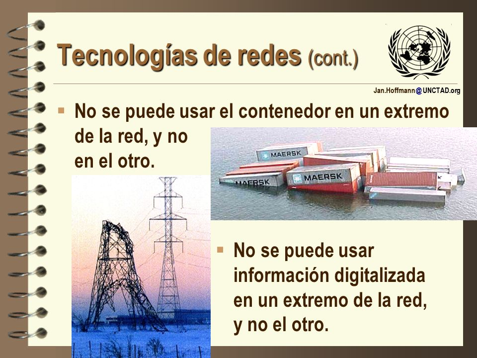 Jan.Hoffmann @ UNCTAD.org Tecnologías de redes (cont.) No se puede usar el contenedor en un extremo de la red, y no en el otro. No se puede usar infor