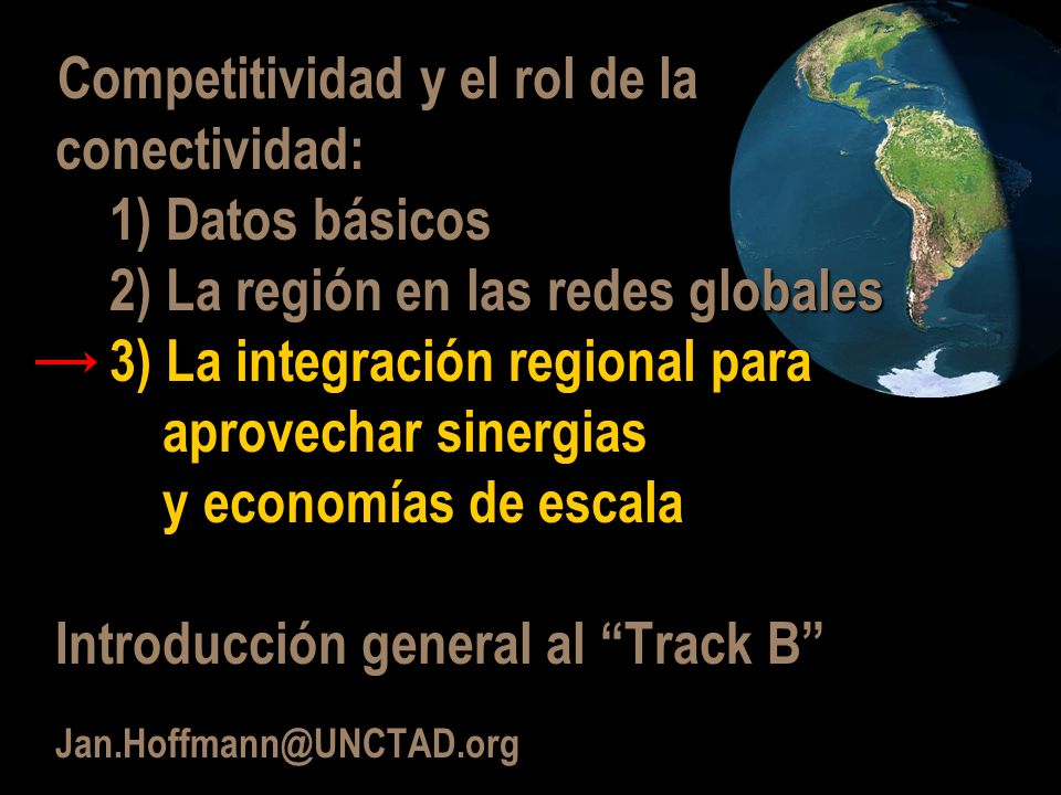 Competitividad y el rol de la conectividad: 1) Datos básicos 2) La región en las redes globales 3) La integración regional para aprovechar sinergias y