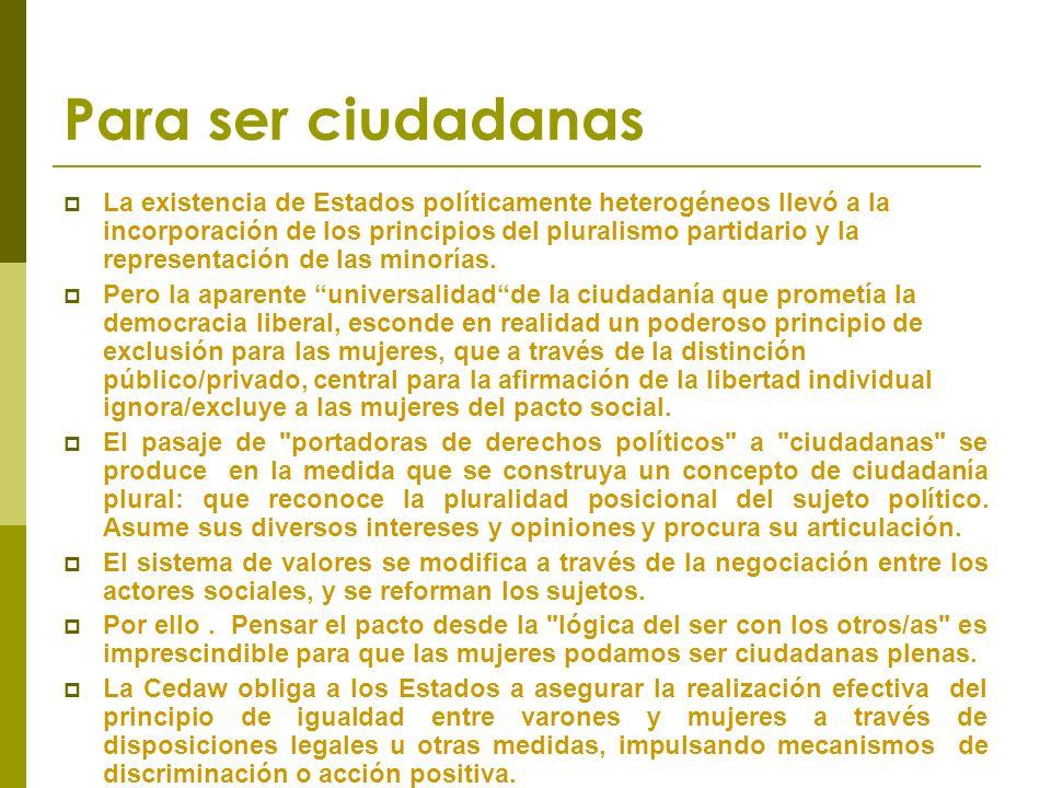 Para ser ciudadanas La existencia de Estados políticamente heterogéneos llevó a la incorporación de los principios del pluralismo partidario y la representación de las minorías.