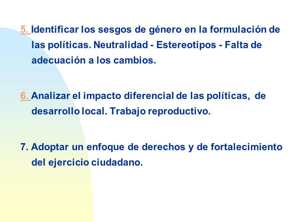 5. 5. Identificar los sesgos de género en la formulación de las políticas. Neutralidad - Estereotipos - Falta de adecuación a los cambios. 6. 6. Anali