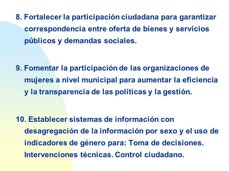 8. Fortalecer la participación ciudadana para garantizar correspondencia entre oferta de bienes y servicios públicos y demandas sociales. 9. Fomentar