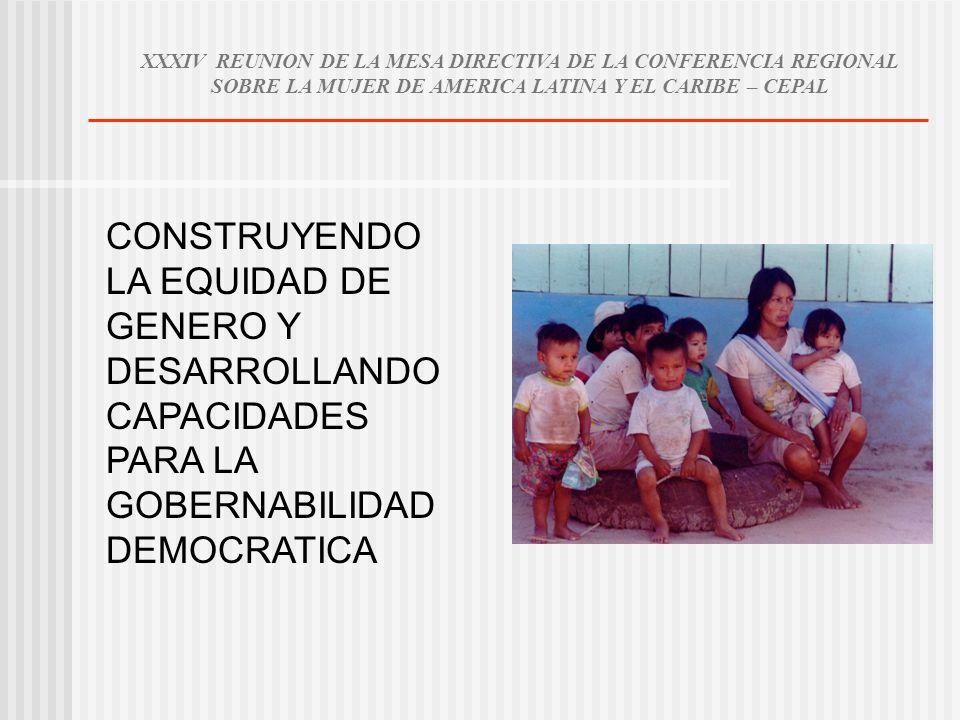 XXXIV REUNION DE LA MESA DIRECTIVA DE LA CONFERENCIA REGIONAL SOBRE LA MUJER DE AMERICA LATINA Y EL CARIBE – CEPAL CONSTRUYENDO LA EQUIDAD DE GENERO Y DESARROLLANDO CAPACIDADES PARA LA GOBERNABILIDAD DEMOCRATICA