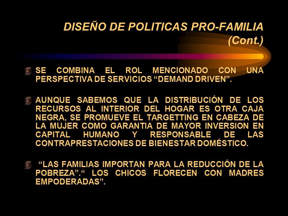 DISEÑO DE POLITICAS PRO-FAMILIA 4 CENTRADO EN LAS REGULARIDADES ESTADÍSTICAS SE GENERAN PROGRAMAS DE TRANSFERENCIA DE RECURSOS A GRUPOS VULNERABLES QUE REQUIEREN COMO CONDICIÓN SINE QUA NON IDENTIFICAR AQUELLO DE LO QUE SABEMOS POCO (HOGAR, POSICION EN EL HOGAR Y ESTRUCTURA DE PODER) 4 HOGAR, NÚCLEO Y JEFATURA: REFORZAMIENTO DEL TRABAJO GRATUITO DE LAS MUJERES EN LA ECONOMÍA DEL CUIDADO.