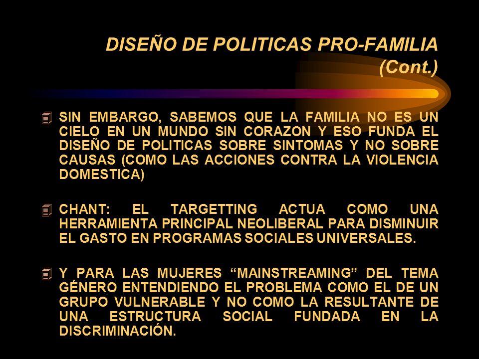 DISEÑO DE POLITICAS PRO-FAMILIA (Cont.) 4 SE COMBINA EL ROL MENCIONADO CON UNA PERSPECTIVA DE SERVICIOS DEMAND DRIVEN. 4 AUNQUE SABEMOS QUE LA DISTRIB