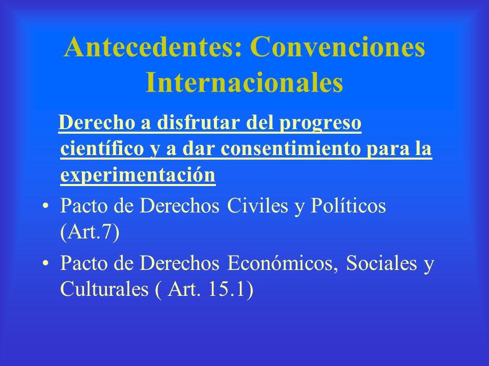 Antecedentes: Convenciones Internacionales Derecho a disfrutar del progreso científico y a dar consentimiento para la experimentación Pacto de Derecho