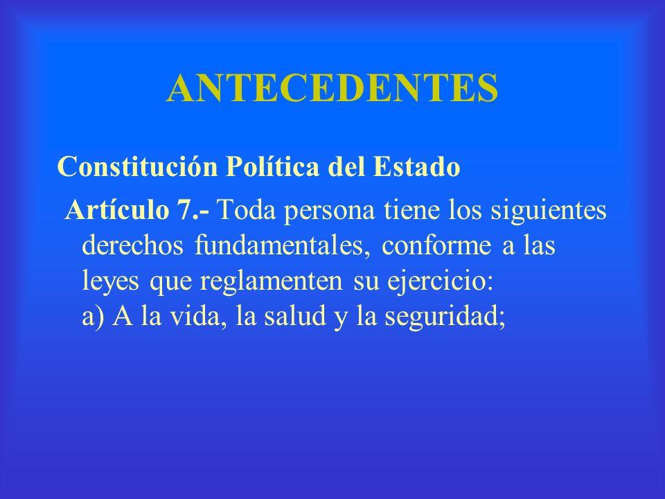 ANTECEDENTES Constitución Política del Estado Artículo 7.- Toda persona tiene los siguientes derechos fundamentales, conforme a las leyes que reglamen