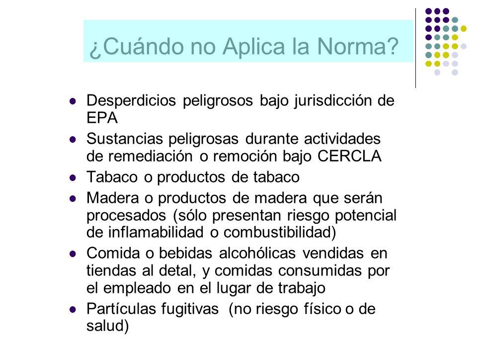 ¿Cuándo no Aplica la Norma? Desperdicios peligrosos bajo jurisdicción de EPA Sustancias peligrosas durante actividades de remediación o remoción bajo