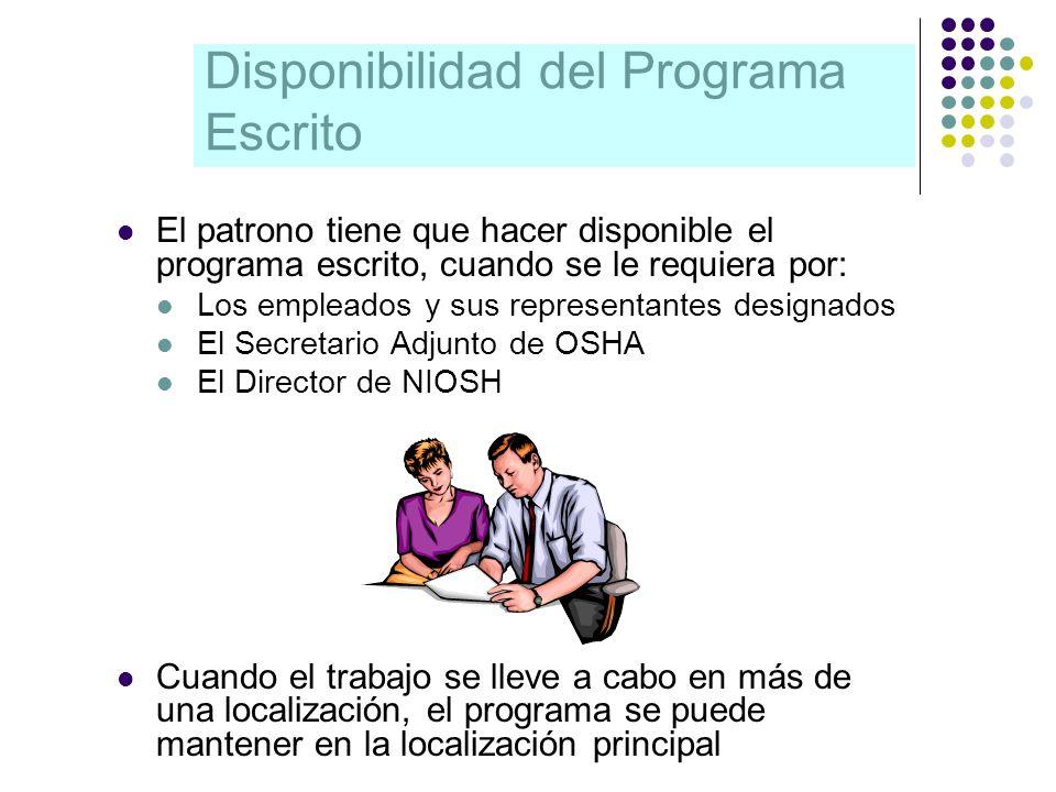 Disponibilidad del Programa Escrito El patrono tiene que hacer disponible el programa escrito, cuando se le requiera por: Los empleados y sus represen