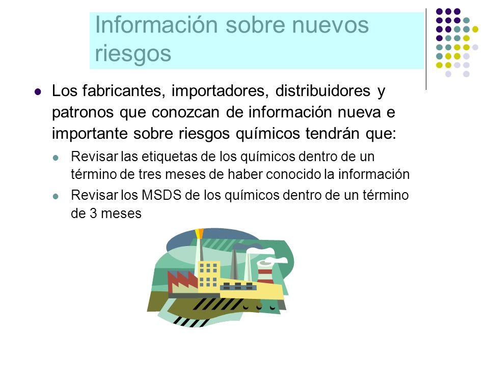 Información sobre nuevos riesgos Los fabricantes, importadores, distribuidores y patronos que conozcan de información nueva e importante sobre riesgos