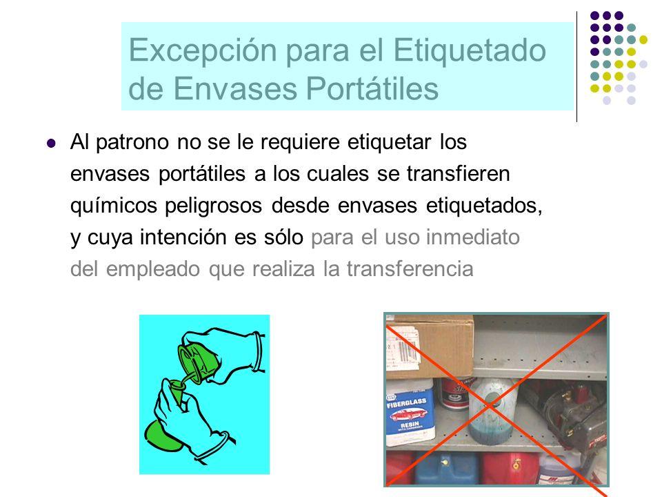Excepción para el Etiquetado de Envases Portátiles Al patrono no se le requiere etiquetar los envases portátiles a los cuales se transfieren químicos