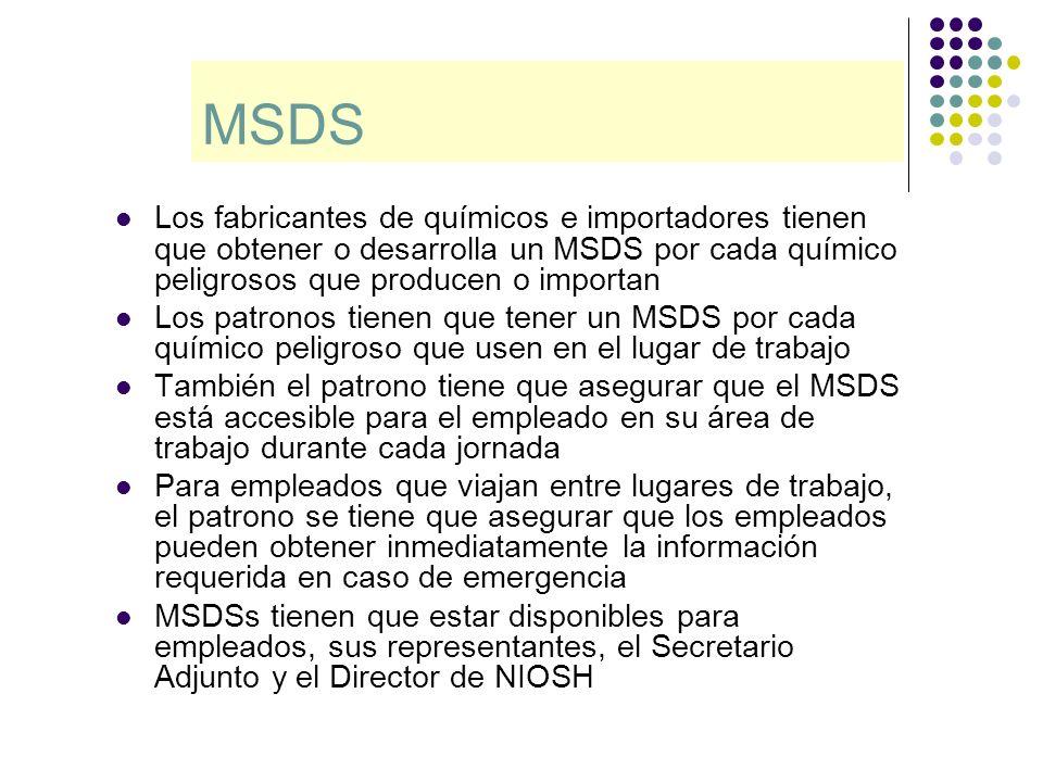 MSDS Los fabricantes de químicos e importadores tienen que obtener o desarrolla un MSDS por cada químico peligrosos que producen o importan Los patron