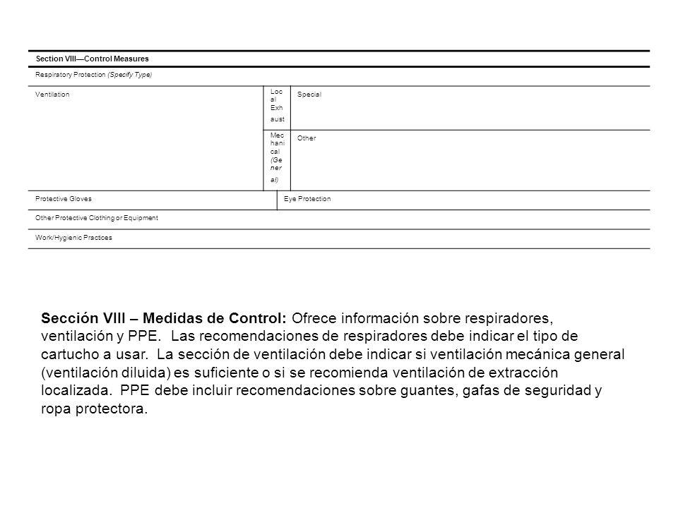 Sección VIII – Medidas de Control: Ofrece información sobre respiradores, ventilación y PPE. Las recomendaciones de respiradores debe indicar el tipo