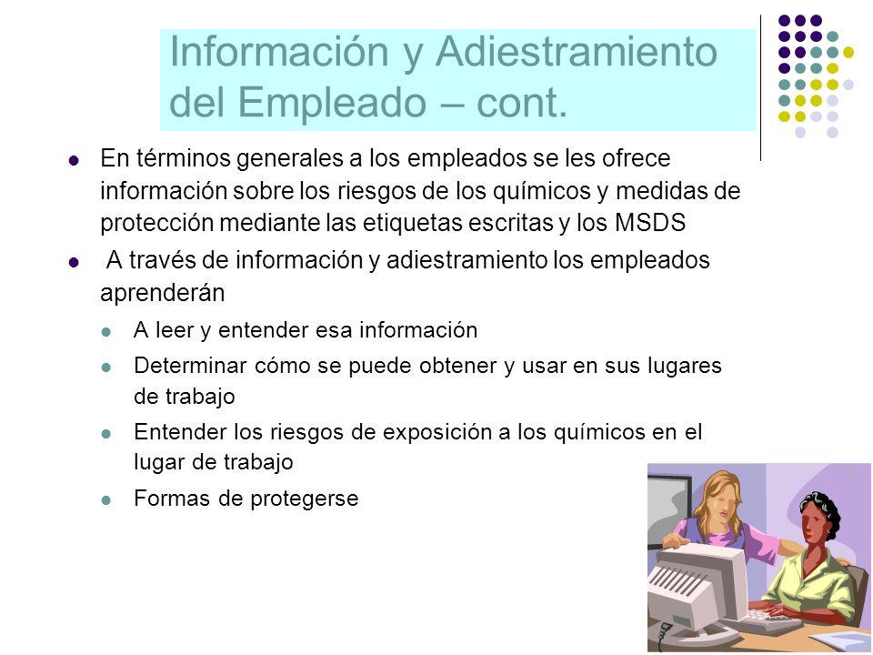 Información y Adiestramiento del Empleado – cont. En términos generales a los empleados se les ofrece información sobre los riesgos de los químicos y