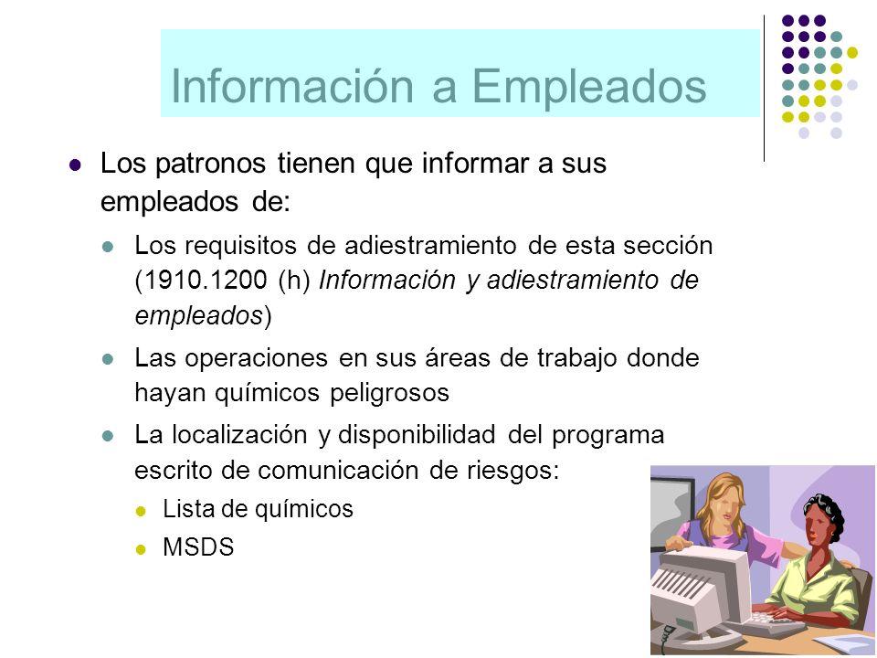 Información a Empleados Los patronos tienen que informar a sus empleados de: Los requisitos de adiestramiento de esta sección (1910.1200 (h) Informaci