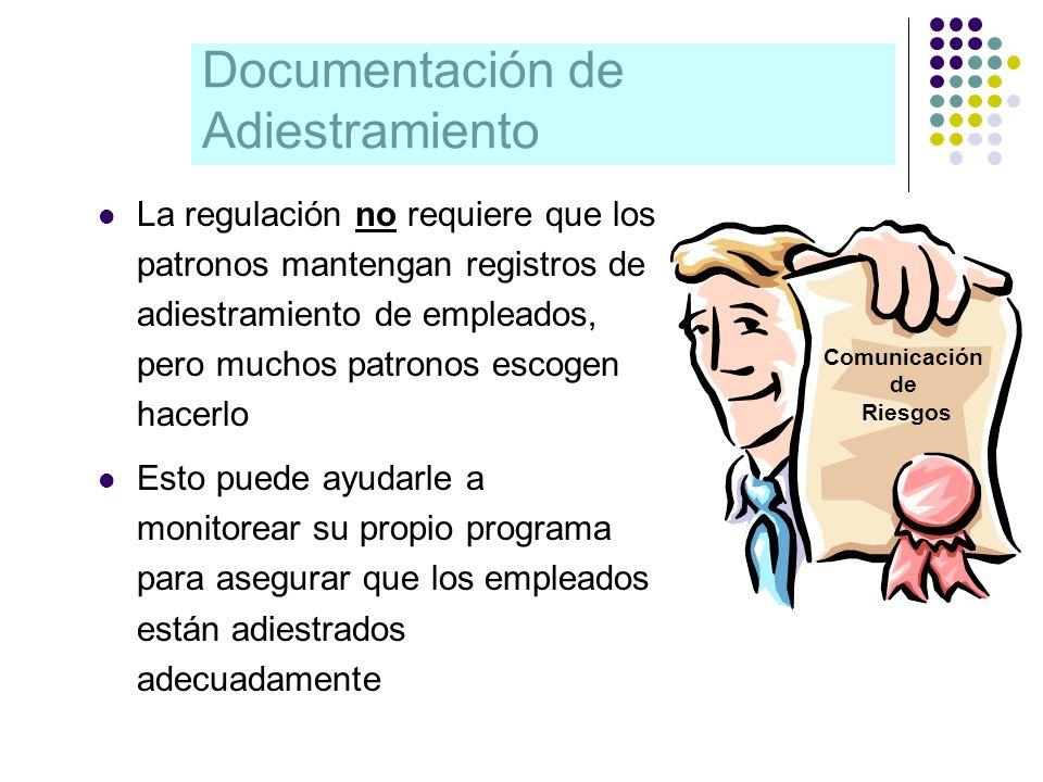Documentación de Adiestramiento La regulación no requiere que los patronos mantengan registros de adiestramiento de empleados, pero muchos patronos es