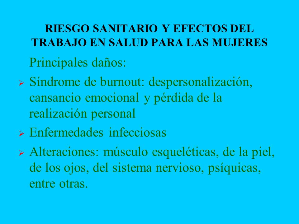 RIESGO SANITARIO Y EFECTOS DEL TRABAJO EN SALUD PARA LAS MUJERES Principales daños: Síndrome de burnout: despersonalización, cansancio emocional y pér