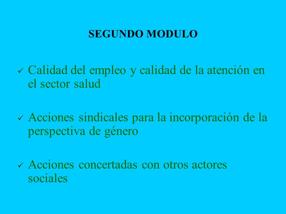 SEGUNDO MODULO Calidad del empleo y calidad de la atención en el sector salud Acciones sindicales para la incorporación de la perspectiva de género Ac