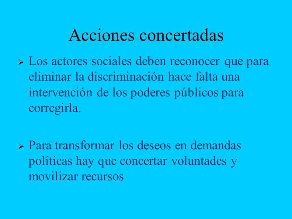 Acciones concertadas Los actores sociales deben reconocer que para eliminar la discriminación hace falta una intervención de los poderes públicos para