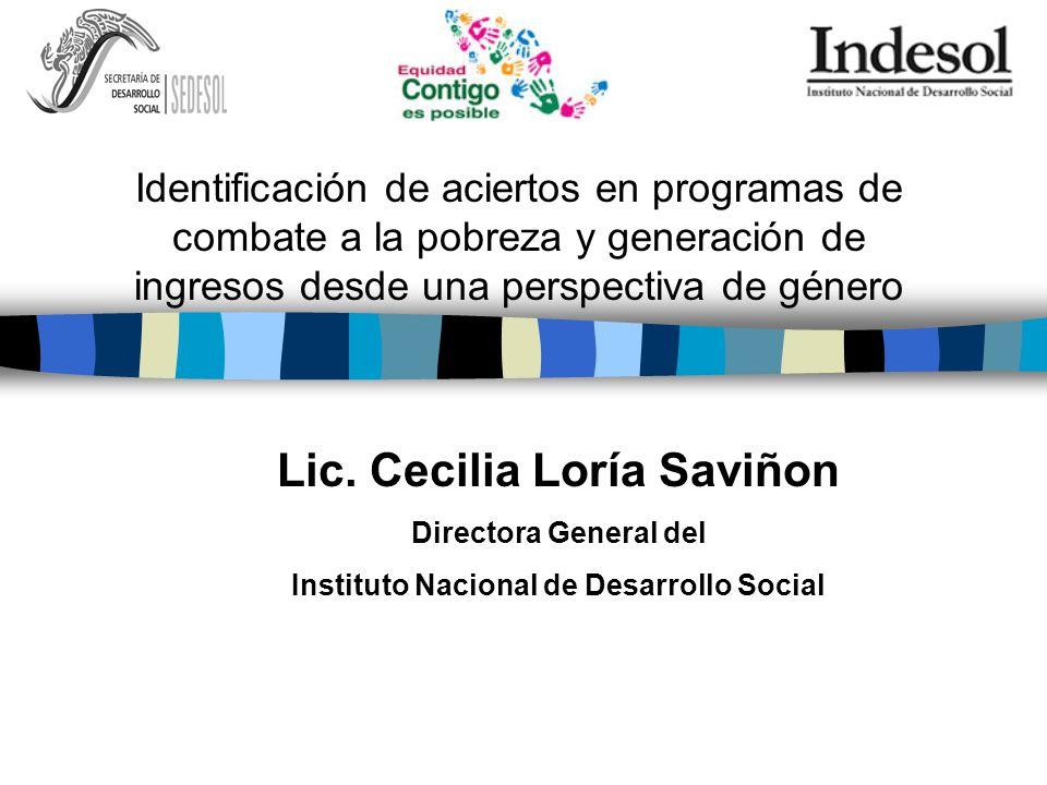 Lic. Cecilia Loría Saviñon Directora General del Instituto Nacional de Desarrollo Social Identificación de aciertos en programas de combate a la pobre