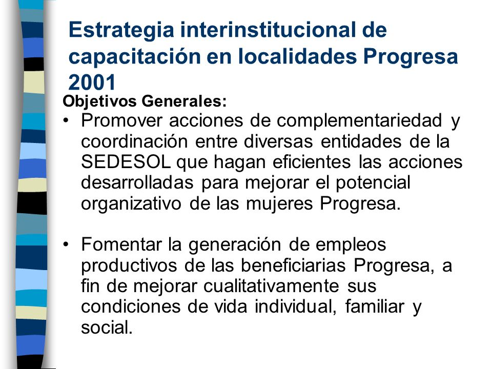 Estrategia interinstitucional de capacitación en localidades Progresa 2001 Objetivos Generales: Promover acciones de complementariedad y coordinación