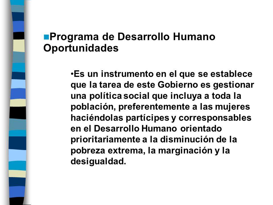 Programa de Desarrollo Humano Oportunidades Es un instrumento en el que se establece que la tarea de este Gobierno es gestionar una política social qu