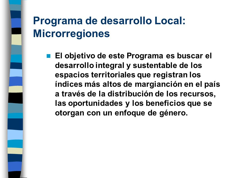 Programa de desarrollo Local: Microrregiones El objetivo de este Programa es buscar el desarrollo integral y sustentable de los espacios territoriales