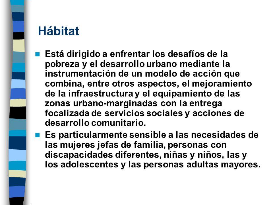 Hábitat Está dirigido a enfrentar los desafíos de la pobreza y el desarrollo urbano mediante la instrumentación de un modelo de acción que combina, en