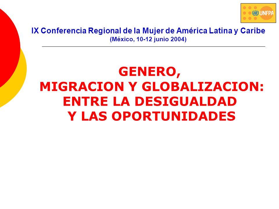 IX Conferencia Regional de la Mujer de América Latina y Caribe (México, 10-12 junio 2004) GENERO, MIGRACION Y GLOBALIZACION: ENTRE LA DESIGUALDAD Y LA