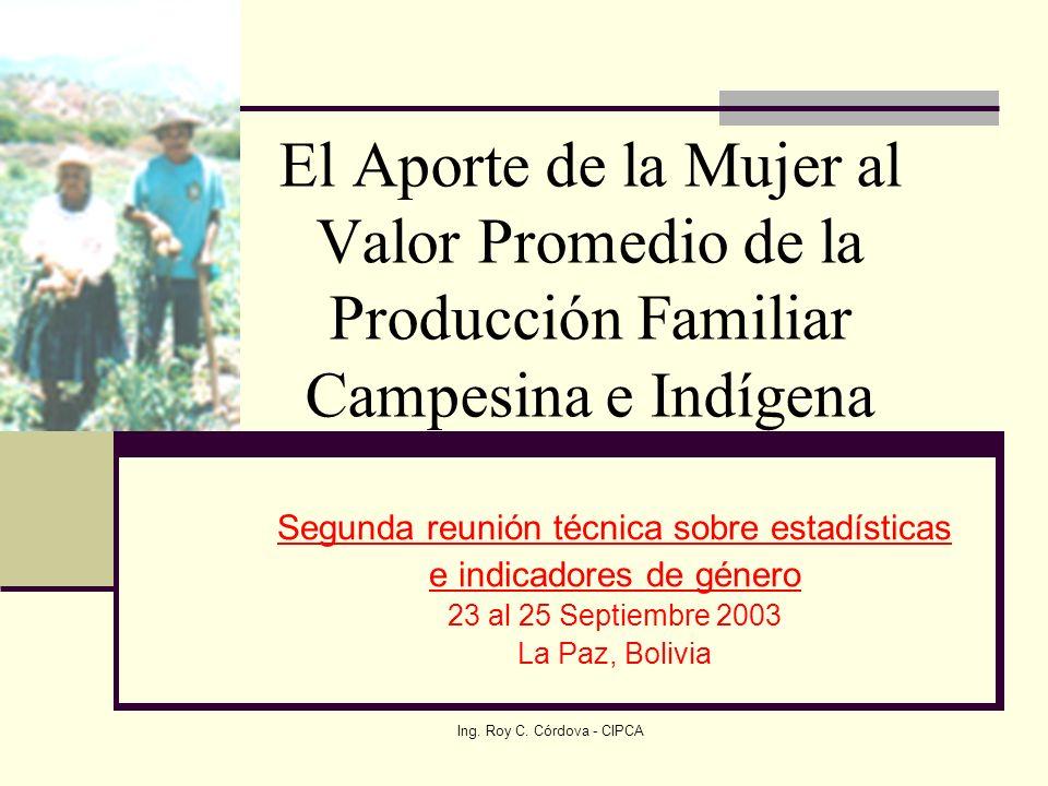 Ing. Roy C. Córdova - CIPCA El Aporte de la Mujer al Valor Promedio de la Producción Familiar Campesina e Indígena Segunda reunión técnica sobre estad