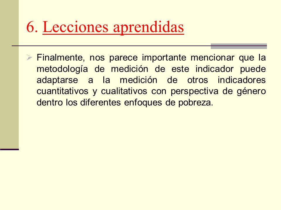 6. Lecciones aprendidas Finalmente, nos parece importante mencionar que la metodología de medición de este indicador puede adaptarse a la medición de