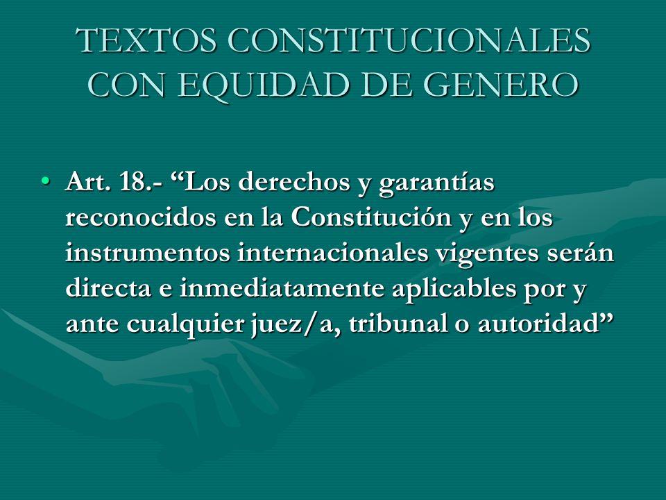 TEXTOS CONSTITUCIONALES CON EQUIDAD DE GENERO Art. 18.- Los derechos y garantías reconocidos en la Constitución y en los instrumentos internacionales