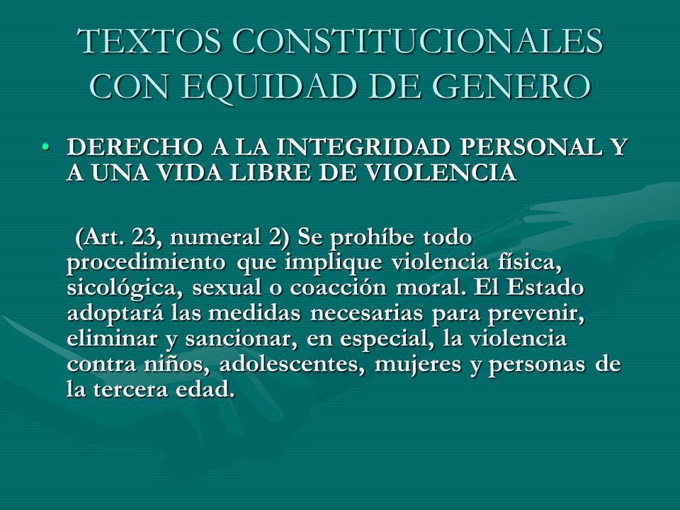 TEXTOS CONSTITUCIONALES CON EQUIDAD DE GENERO DERECHO A LA INTEGRIDAD PERSONAL Y A UNA VIDA LIBRE DE VIOLENCIADERECHO A LA INTEGRIDAD PERSONAL Y A UNA