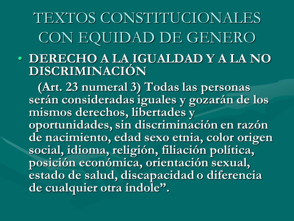 TEXTOS CONSTITUCIONALES CON EQUIDAD DE GENERO DERECHO A LA IGUALDAD Y A LA NO DISCRIMINACIÓNDERECHO A LA IGUALDAD Y A LA NO DISCRIMINACIÓN (Art. 23 nu