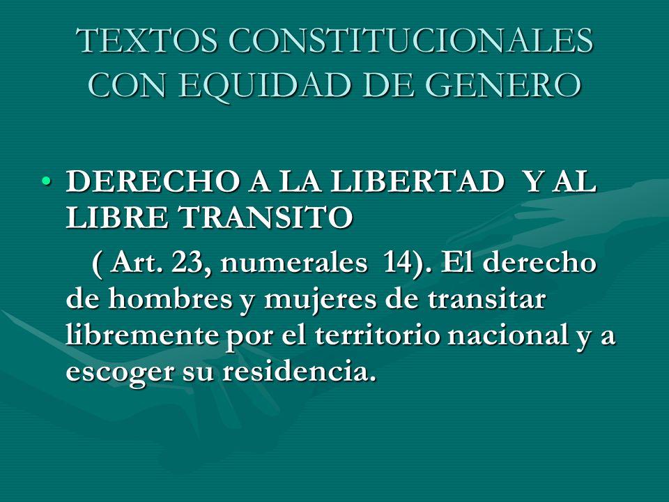 TEXTOS CONSTITUCIONALES CON EQUIDAD DE GENERO DERECHO A LA LIBERTAD Y AL LIBRE TRANSITODERECHO A LA LIBERTAD Y AL LIBRE TRANSITO ( Art. 23, numerales