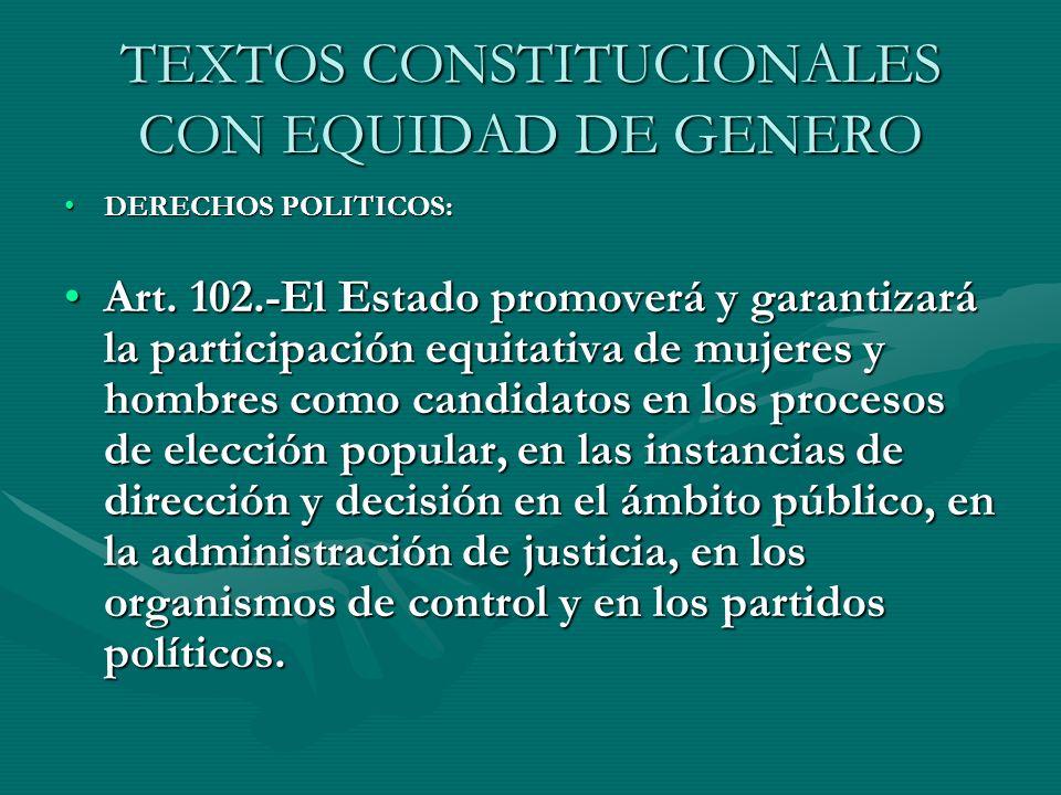 TEXTOS CONSTITUCIONALES CON EQUIDAD DE GENERO DERECHOS POLITICOS:DERECHOS POLITICOS: Art. 102.-El Estado promoverá y garantizará la participación equi