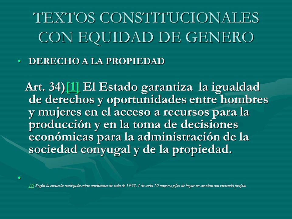 TEXTOS CONSTITUCIONALES CON EQUIDAD DE GENERO DERECHO A LA PROPIEDADDERECHO A LA PROPIEDAD Art. 34)[1] El Estado garantiza la igualdad de derechos y o