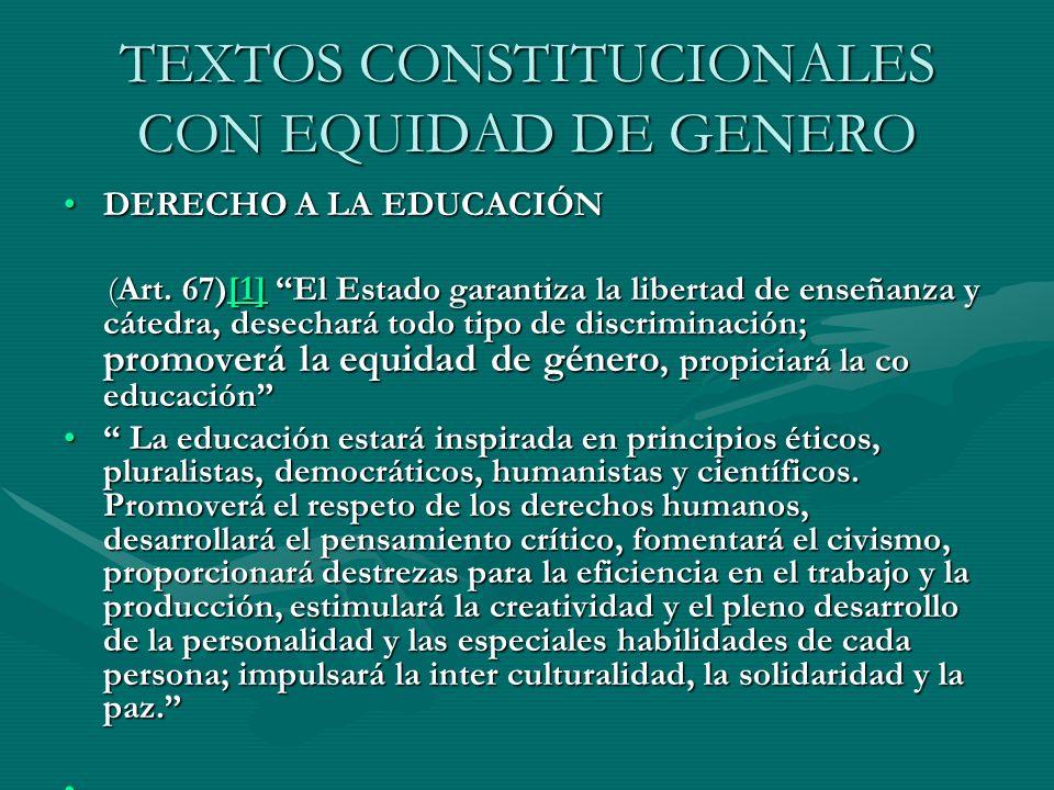 TEXTOS CONSTITUCIONALES CON EQUIDAD DE GENERO DERECHO A LA EDUCACIÓNDERECHO A LA EDUCACIÓN (Art. 67)[1] El Estado garantiza la libertad de enseñanza y