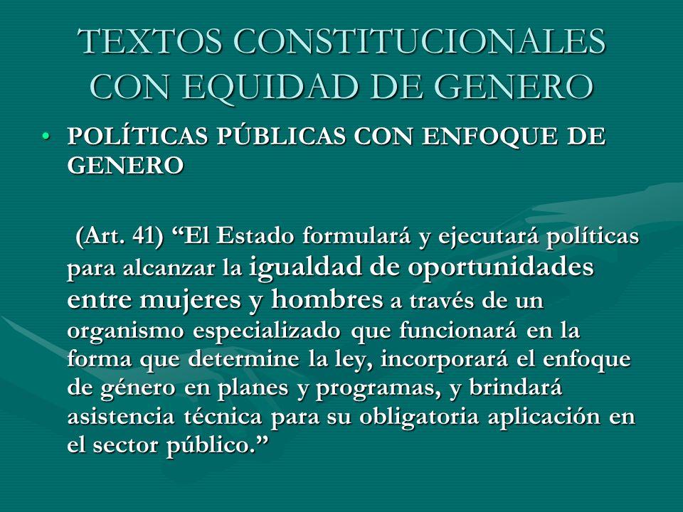 TEXTOS CONSTITUCIONALES CON EQUIDAD DE GENERO POLÍTICAS PÚBLICAS CON ENFOQUE DE GENEROPOLÍTICAS PÚBLICAS CON ENFOQUE DE GENERO (Art. 41) El Estado for