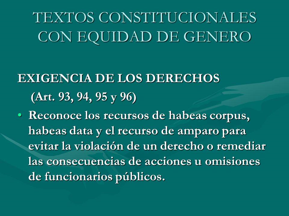 TEXTOS CONSTITUCIONALES CON EQUIDAD DE GENERO EXIGENCIA DE LOS DERECHOS (Art. 93, 94, 95 y 96) (Art. 93, 94, 95 y 96) Reconoce los recursos de habeas