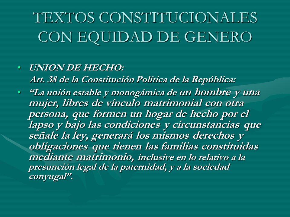 TEXTOS CONSTITUCIONALES CON EQUIDAD DE GENERO UNION DE HECHO:UNION DE HECHO: Art. 38 de la Constitución Política de la República: Art. 38 de la Consti