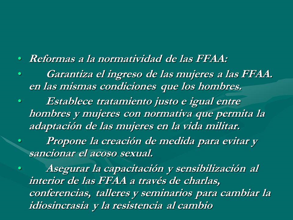 Reformas a la normatividad de las FFAA:Reformas a la normatividad de las FFAA: Garantiza el ingreso de las mujeres a las FFAA. en las mismas condicion