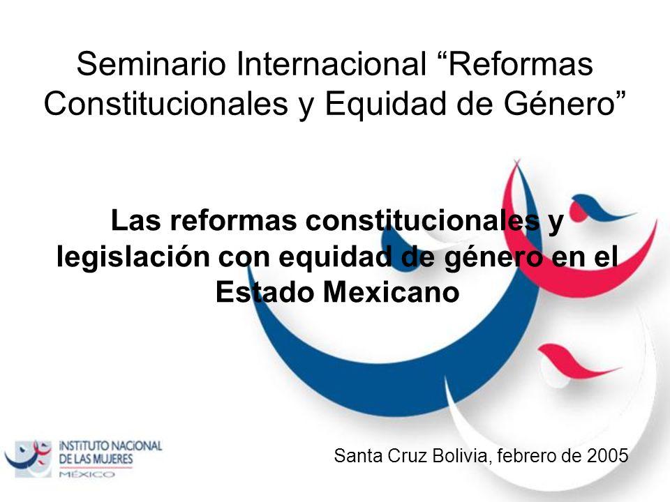 Seminario Internacional Reformas Constitucionales y Equidad de Género Las reformas constitucionales y legislación con equidad de género en el Estado M