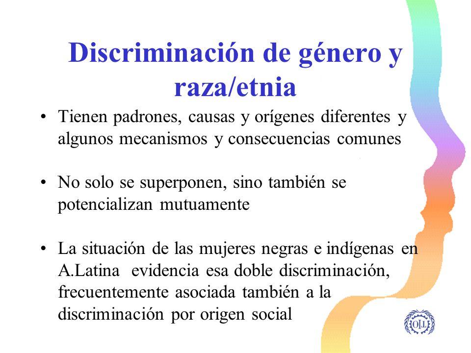 Discriminación de género y raza/etnia Tienen padrones, causas y orígenes diferentes y algunos mecanismos y consecuencias comunes No solo se superponen